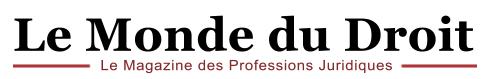 LE MONDE DU DROIT : le magazine des professions juridiques